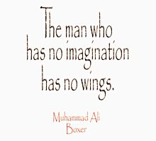 Ali, Boxer, Muhammad Ali, Cassius Clay, The man who has no imagination has no wings.  Unisex T-Shirt