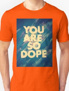 You Are So Dope  Unisex T-Shirt