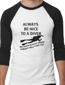 Always Be Nice to a Diver; We Know Places where Nobody Will Find You Men's Baseball ¾ T-Shirt