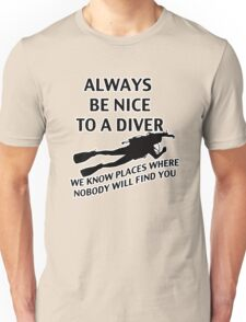 Always Be Nice to a Diver; We Know Places where Nobody Will Find You Unisex T-Shirt