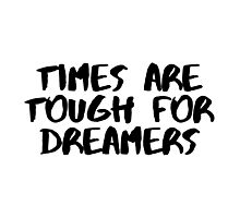 Times are Tough for Dreamers (White) Photographic Print