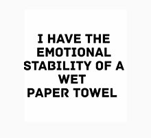 I Have The Emotional Stability Of A Wet Paper Towel Unisex T-Shirt