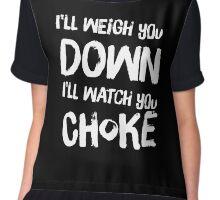 I'll Weigh You Down, I'll Watch You Choke (Black) Chiffon Top