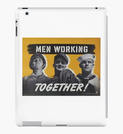 """""""Men Working Together!""""  - Vintage retro ww2 armed forces military propaganda poster iPad Case/Skin"""
