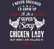 I Never Dreamed I'd Grow Up To Be A Super Sexy Chicken Lady Womens Fitted T-Shirt