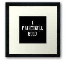I Paintball Good - White Framed Print