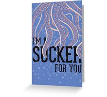 I'm a Sucker For You Greeting Card