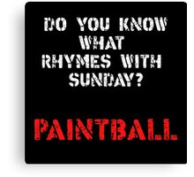 What rhymes with Sunday? PaintBall Canvas Print
