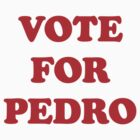 Vote For Pedro by BroadcastMedia