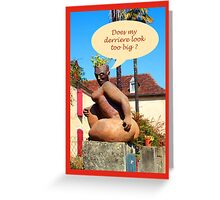 "Sculpture in France ""does my derriere look too big ? Greeting Card"