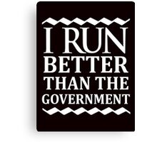 i run better than the government Canvas Print