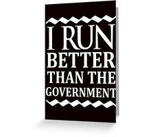 i run better than the government Greeting Card