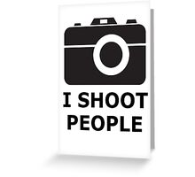 i shoot people Greeting Card