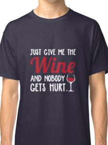 Just give me the wine and nobody gets hurt Classic T-Shirt