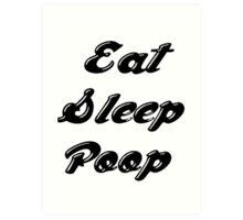 Eat Sleep Poop Art Print
