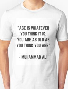 YOU ARE AS OLD AS YOU THINK YOU ARE Unisex T-Shirt