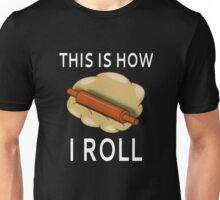 This Is How I Roll (Rolling Pin) Unisex T-Shirt