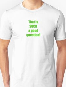 That is such a good question! Green Unisex T-Shirt
