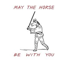 May The Horse Be With You Photographic Print