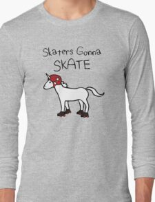 Skaters Gonna Skate (Unicorn Roller Derby) Long Sleeve T-Shirt