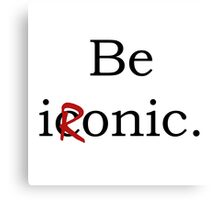 Be Ironic Irony Statement Canvas Print