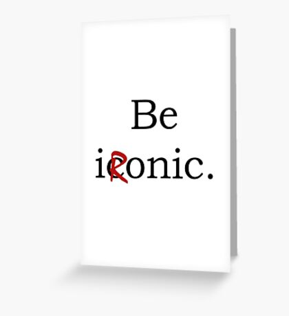 Be Ironic Irony Statement Greeting Card