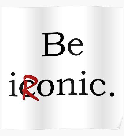 Be Ironic Irony Statement Poster