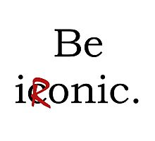 Be Ironic Irony Statement Photographic Print