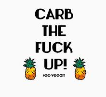 Carb The Fuck Up - Go Vegan Unisex T-Shirt