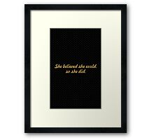 She believe she could so she did. - Life Inspirational Quote Framed Print