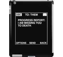 Progress Report: I am Missing You to Death (Black) iPad Case/Skin