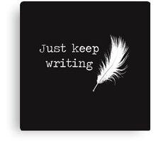 """Just keep writing"" Print Canvas Print"