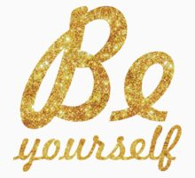 Be yourself - Inspirational Quote Kids Tee
