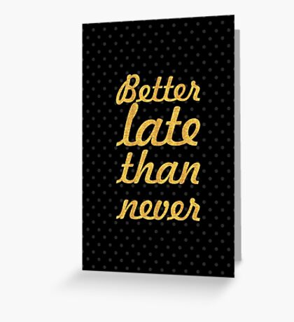 Better late than... Inspirational Quote Greeting Card