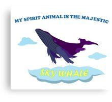 MY SPIRIT ANIMAL IS THE SKY WHALE Canvas Print