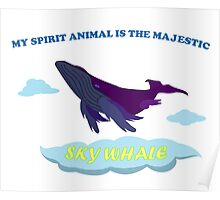 MY SPIRIT ANIMAL IS THE SKY WHALE Poster