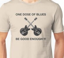 One Dose Of Blues Unisex T-Shirt