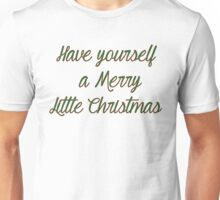 Have Yourself A Merry Little Christmas Unisex T-Shirt