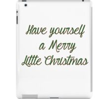 Have Yourself A Merry Little Christmas iPad Case/Skin
