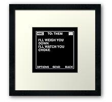 I'll Weigh You Down, I'll Watch You Choke Message (Black) Framed Print