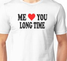 Me Love You Long Time  Unisex T-Shirt