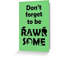Don't Forget To Be Rawrsome (Dinosaurs) Greeting Card