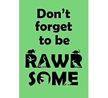 Don't Forget To Be Rawrsome (Dinosaurs) Photographic Print