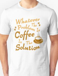 Coffee Is The Solution Unisex T-Shirt