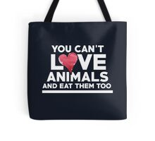 You can't love animals and eat them too Tote Bag