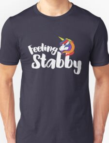 Feeling Stabby Unicorn humor Unisex T-Shirt