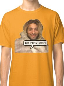 eat pray scam Classic T-Shirt