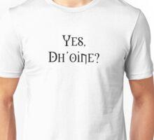 Yes, Dh'oine? (Black) Unisex T-Shirt