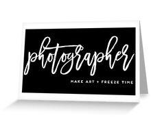 Photographer Make art and Freeze time Greeting Card