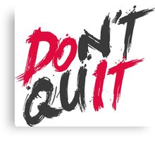 Dont Quit Canvas Print
